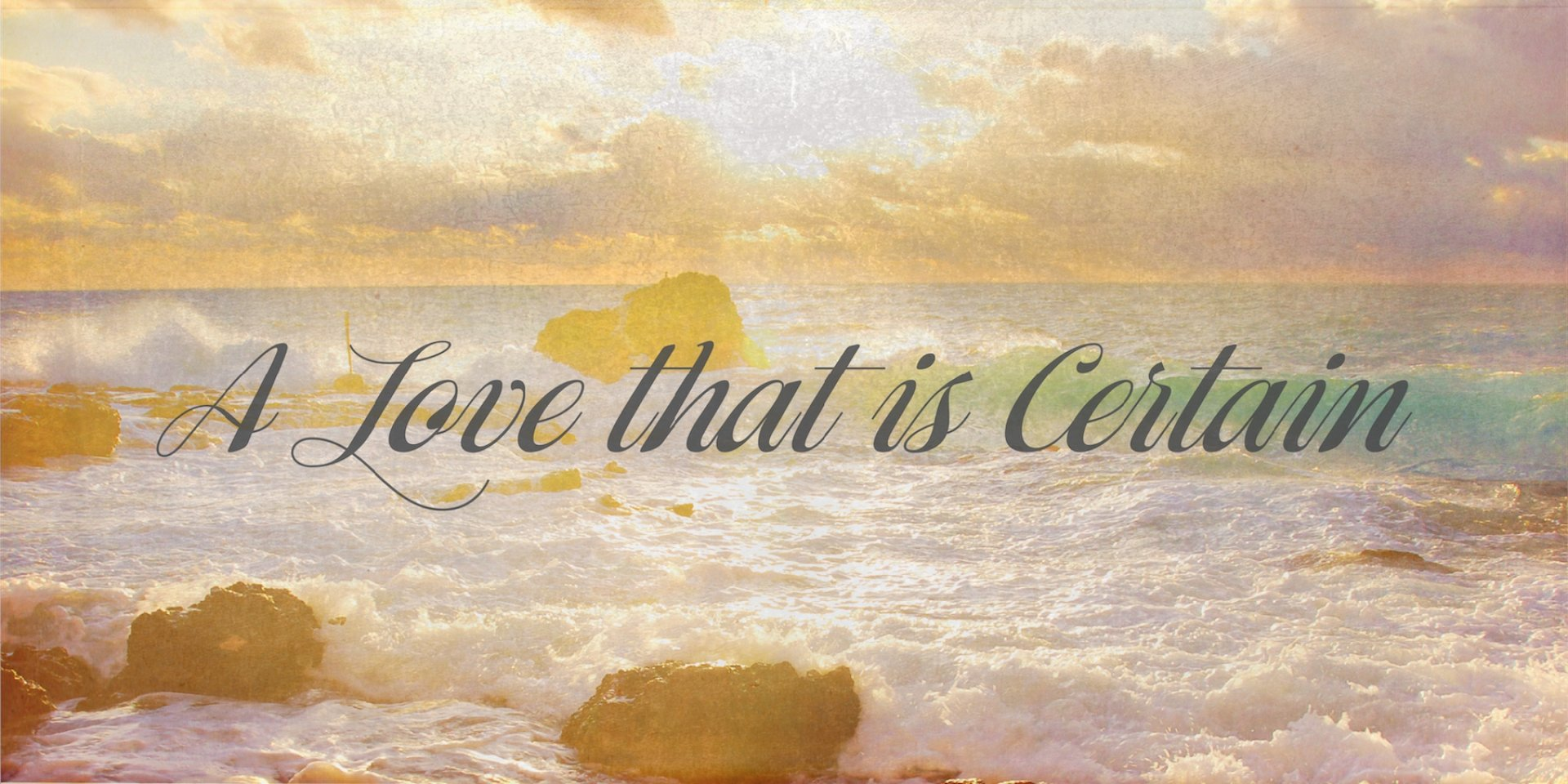 Poster forA Love That Is Certain | How Much Of Jesus Do You Want?